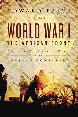 World War I: The African Front - Paice, Edward