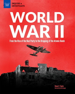 World War II: From the Rise of the Nazi Party to the Dropping of the Atomic Bomb - Taylor, Diane, Dr.