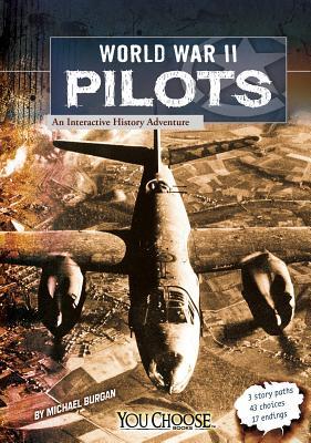 World War II Pilots: An Interactive History Adventure - Burgan, and Showalter, Dennis E (Consultant editor)