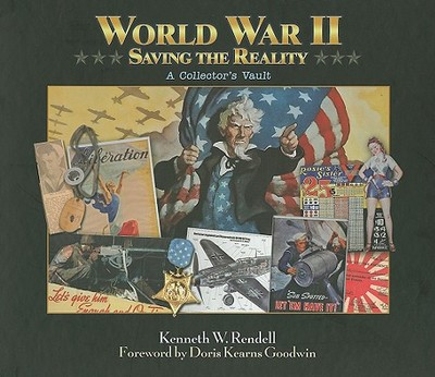 World War II: Saving the Reality: A Collector's Vault - Rendell, Kenneth W, and Goodwin, Doris Kearns (Foreword by)