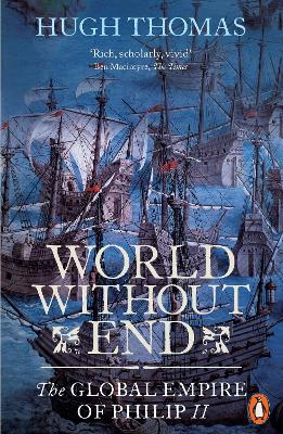 World Without End: The Global Empire of Philip II - Thomas, Hugh