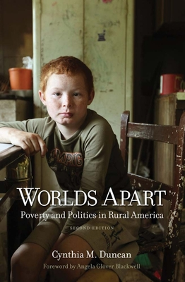 Worlds Apart: Poverty and Politics in Rural America - Duncan, Cynthia M, and Blackwell, Angela (Foreword by)