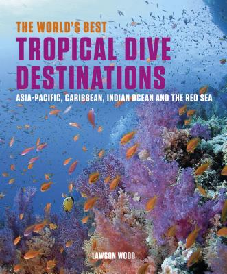 World's Best Tropical Dive Destinations - Wood, Lawson