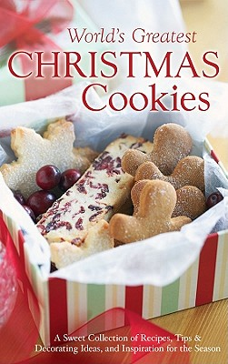 World's Greatest Christmas Cookies: A Sweet Collection of Recipes, Tips & Decorating Ideas, and Inspiration for the Season - Anderson, Nanette
