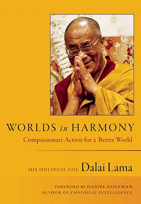 Worlds in Harmony: Compassionate Action for a Better World - His Holiness the Dalai Lama