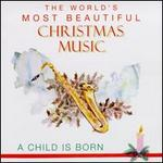 World's Most Beautiful Christmas Music: A Child Is Born