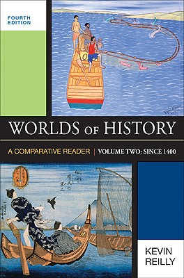 Worlds of History, Volume Two: Since 1400: A Comparative Reader - Reilly, Kevin