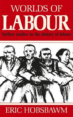 Worlds of Labour - Hobsbawm, Eric