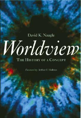 Worldview: The History of a Concept - Naugle, David K