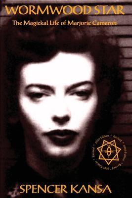 Wormwood Star the Magickal Life of Marjorie Cameron - Kansa, Spencer