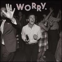 Worry. - Jeff Rosenstock