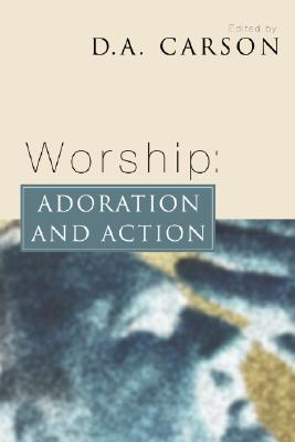 Worship: Adoration and Action - Carson, D A (Editor)