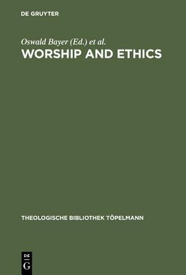 Worship and Ethics - Bayer, Oswald (Editor), and Suggate, Alan (Editor)