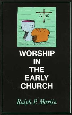 Worship in the Early Church - Martin, Ralph P