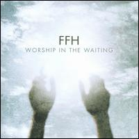 Worship in the Waiting - FFH