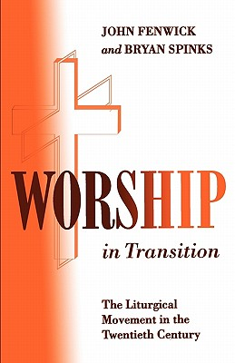 Worship in Transition: The Twentieth Century Liturgical Movement - Fenwick, John, Sir