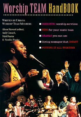 Worship Team Handbook - Urbana Worship Team, and Siewert, Alison (Editor), and Frazier, Sundee