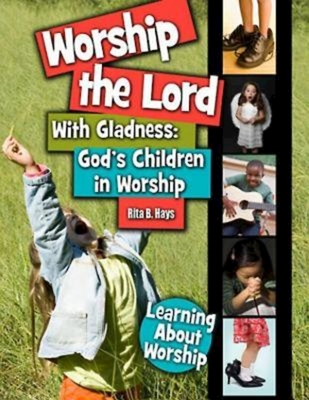 Worship the Lord with Gladness: God's Children in Worship - Hays, Rita B