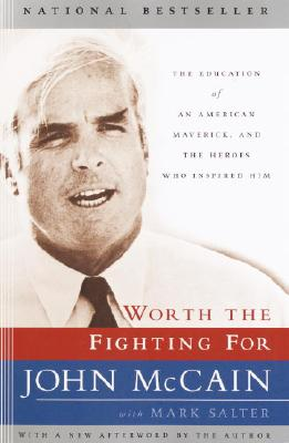 Worth the Fighting for: The Education of an American Maverick, and the Heroes Who Inspired Him - McCain, John, and Salter, Mark