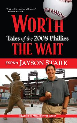 Worth the Wait: Tales of the 2008 Phillies - Stark, Jayson