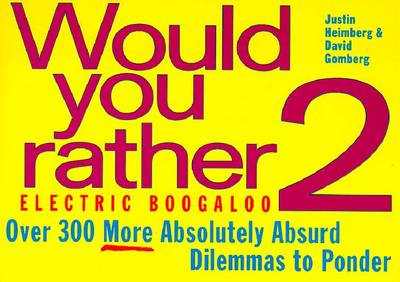 Would You Rather...? 2 Electric Boogaloo - Heimberg, Justin, and Gomberg, David