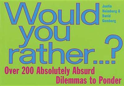 Would You Rather...: Over 200 Absolutely Absurd Dilemmas to Ponder - Gomberg, David