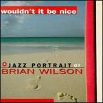 Wouldn't It Be Nice: A Jazz Portrait of Brian Wilson [Trauma]