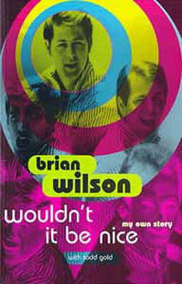 Wouldn't it be Nice: My Own Story - Wilson, Brian