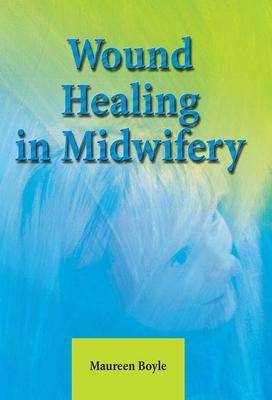 Wound Healing in Midwifery - Boyle, Maureen