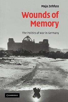 Wounds of Memory: The Politics of War in Germany - Zehfuss, Maja