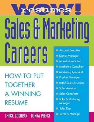 Wow! Resumes for Sales and Marketing Careers - Cochran, Chuck, and Peerce, Donna