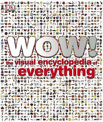 Wow!: The Visual Encyclopedia of Everything -