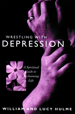 Wrestling with Depression - Hulme, William, and Hulme, Lucy