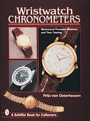Wristwatch Chronometers: Mechanical Precision Watches - Von Osterhausen, Fritz