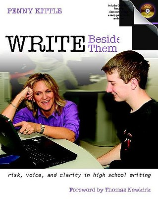 Write Beside Them: Risk, Voice, and Clarity in High School Writing - Kittle, Penny