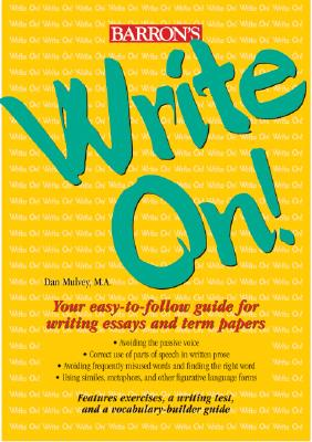 Write On!: Your Easy-To-Follow Guide for Writing Essays and Term Papers - Mulvey, Dan
