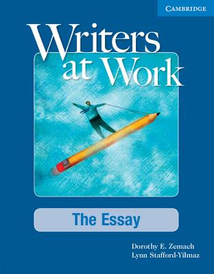 Writers at Work: The Essay Student's Book: The Essay - Zemach, Dorothy E., and Stafford-Yilmaz, Lynn M.