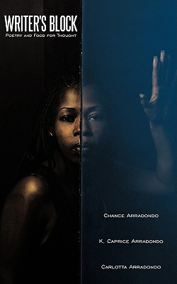 Writer's Block: Poetry and Food for Thought - Chance Arradondo, Arradondo, and K Caprice Arradondo, Caprice Arradondo, and Carlotta Arradondo, Arradondo