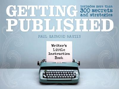 Writer's Little Instruction Book - Getting Published - Martin, Paul Raymond