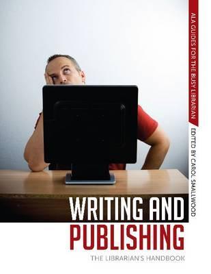 Writing and Publishing: The Librarian's Handbook - Smallwood, Carol (Editor)