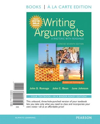 Writing Arguments: A Rhetoric with Readings, Concise Edition, Books a la Carte Edition, MLA Update Edition - Ramage, John, and Bean, John, and Johnson, June