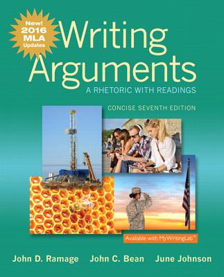 Writing Arguments: A Rhetoric with Readings, Concise Edition, MLA Update Edition - Ramage, John D, and Bean, John C, and Johnson, June