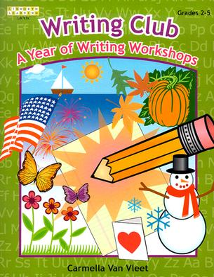 Writing Club: A Year of Writing Workshops for Grades 2-5 - Van Vleet, Carmella