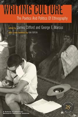 Writing Culture: The Poetics and Politics of Ethnography - Clifford, James (Editor)