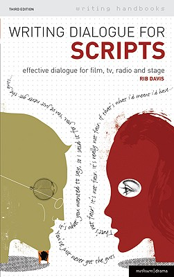 Writing Dialogue for Scripts: Effective Dialogue for Film, TV, Radio and Stage - Davis, Rib