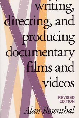 Writing, Directing, and Producing Documentary Films and Videos, Revised Edition - Rosenthal, Alan