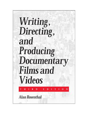 Writing, Directing, and Producing Documentary Films and Videos Third Edition - Rosenthal, Alan