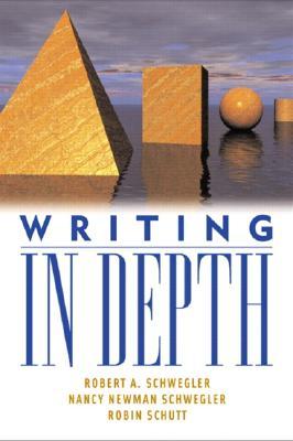 Writing in Depth - Schwegler, Robert A, and Schwegler, Nancy Newman, and Schutt, Robin