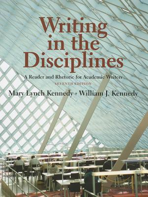 Writing in the Disciplines: A Reader and Rhetoric Academic for Writers - Kennedy, Mary Lynch, and Kennedy, William J., Ph.D., PE