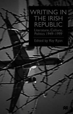 Writing in the Irish Republic: Literature, Culture, Politics, 1949-99 - Ryan, R (Editor)